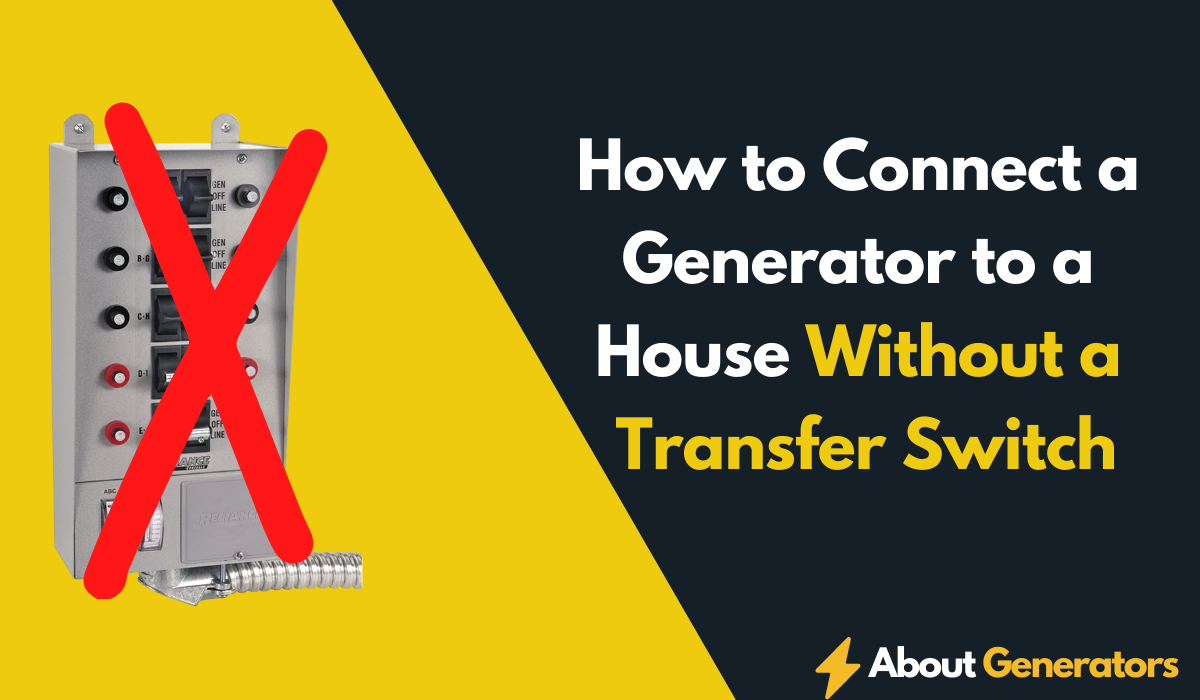 How to Connect a Generator to a House Without a Transfer Switch